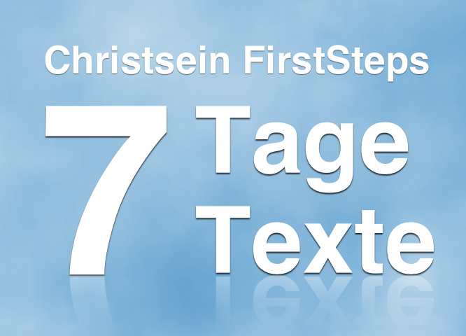 Christsein FirstSteps - 7 Tage 7 Texte